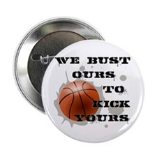 "We Bust Ours 2.25"" Button"