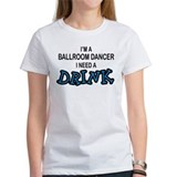 Ballroom Dancer Need a Drinnk Tee