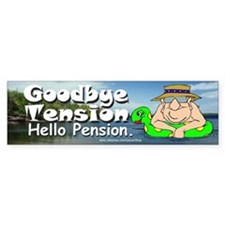 Goodby Tension Hello Pension (Bumper Sticker )