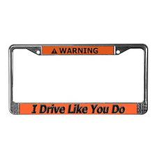 Warning I Drive Like You Do License Plate Frame