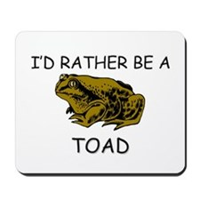 I'd Rather Be A Toad Mousepad