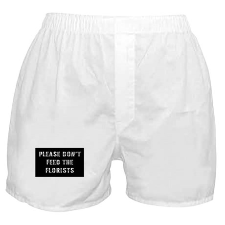 don't feed florists Boxer Shorts
