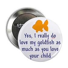 "Love goldfish...child. 2.25"" Button (100 pack)"