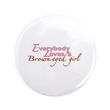 """Brown Eyed Girl 3.5"""" Button"""