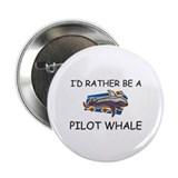"I'd Rather Be A Pilot Whale 2.25"" Button"