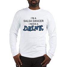Salsa Dancer Need a Drink Long Sleeve T-Shirt