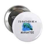 "I'd Rather Be A Manatee 2.25"" Button (10 pack)"