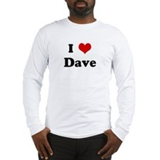 I Love Dave Long Sleeve T-Shirt