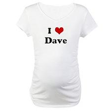 I Love Dave Shirt
