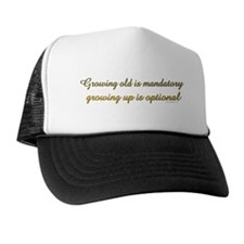 Growing old is mandatory.. Trucker Hat