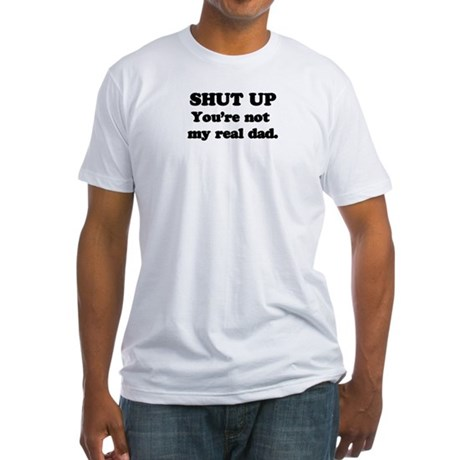 Shut Up! Fitted T-Shirt