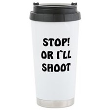 STOP OR I`LL SHOOT/BLACK Ceramic Travel Mug