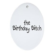 The Birthday Bitch Oval Ornament