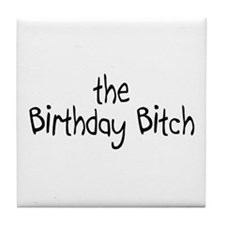 The Birthday Bitch Tile Coaster