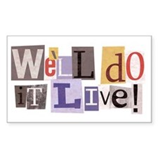 We'll Do It Live Rectangle Decal