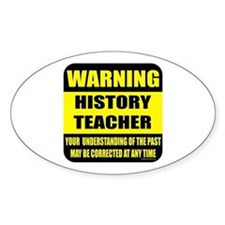 Warning history teacher sign Oval Decal