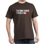 The Baby Wants French Fries Dark T-Shirt
