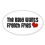The Baby Wants French Fries Oval Sticker (10 pk)
