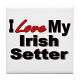 I Love My Irish Setter Tile Coaster