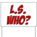 L.S. Who? Yard Sign