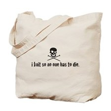 i knit so no one has to die Tote Bag