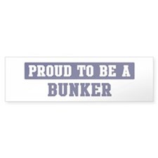 Proud to be Bunker Bumper Bumper Sticker