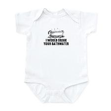 I WOULD DRINK YOUR BATHWATER Infant Bodysuit
