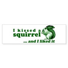 I Kissed A Squirrel Bumper Car Sticker