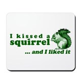 I Kissed A Squirrel Mousepad