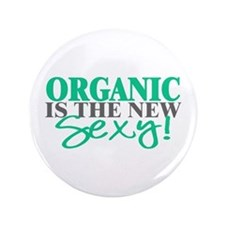 "Organic Is The New Sexy! 3.5"" Button"