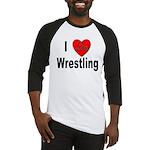 I Love Wrestling Baseball Jersey