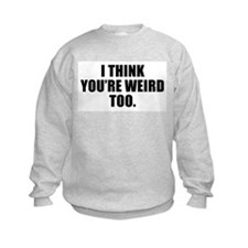 You're Weird, Too Kids Sweatshirt