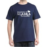Somebody in Alaska Loves me T-Shirt