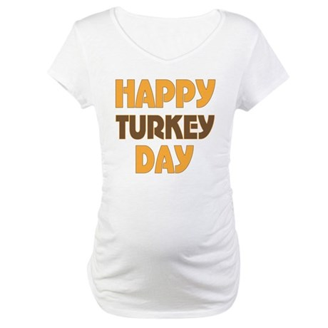 Happy Turkey Day Maternity T-Shirt