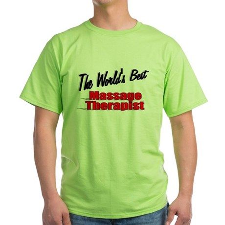 """The World's Best Massage Therapist"" Green T-Shirt"