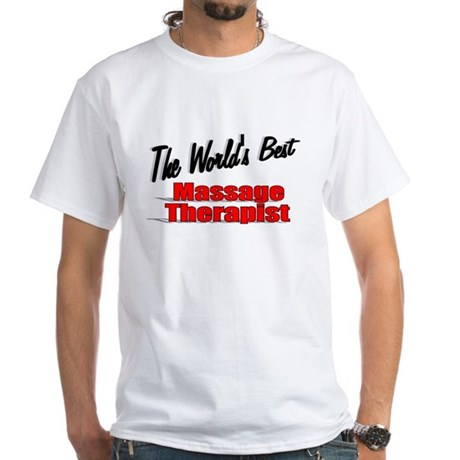"""The World's Best Massage Therapist"" White T-Shirt"