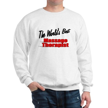 """The World's Best Massage Therapist"" Sweatshirt"