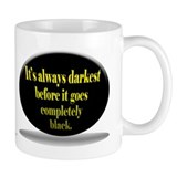 It's Always Darkest... Mug