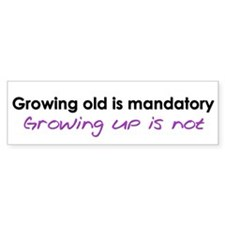 Growing Old Bumper Bumper Sticker