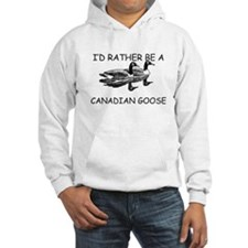 I'd Rather Be A Canadian Goose Hoodie