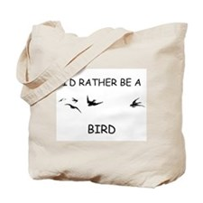 I'd Rather Be A Bird Tote Bag