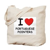 I love PORTUGUESE POINTERS Tote Bag