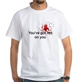 You've Got Red On You Shirt