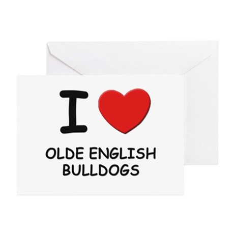 I love OLDE ENGLISH BULLDOGS Greeting Cards (Pk of