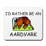 I'd Rather Be An Aardvark Mousepad