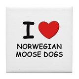 I love NORWEGIAN MOOSE DOGS Tile Coaster