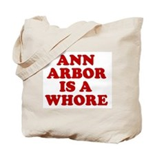 Ann Arbor Is A Whore Tote Bag