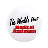 """The World's Best Medical Assistant"" 3.5"" Button"