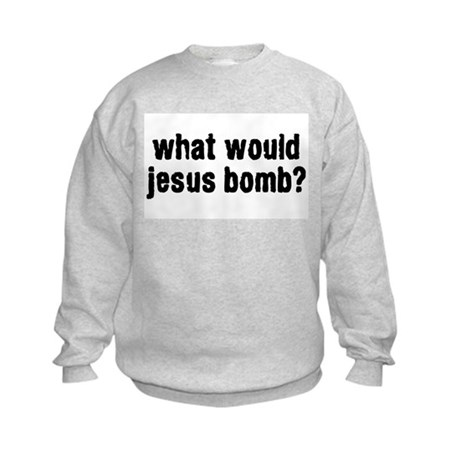 what would jesus bomb? Kids Sweatshirt