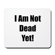 I Am Not Dead Yet! Mousepad